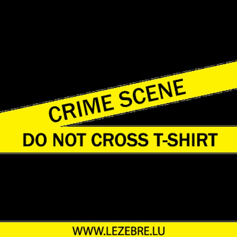 Tee shirt Crime Scene - Do not cross T-shirt