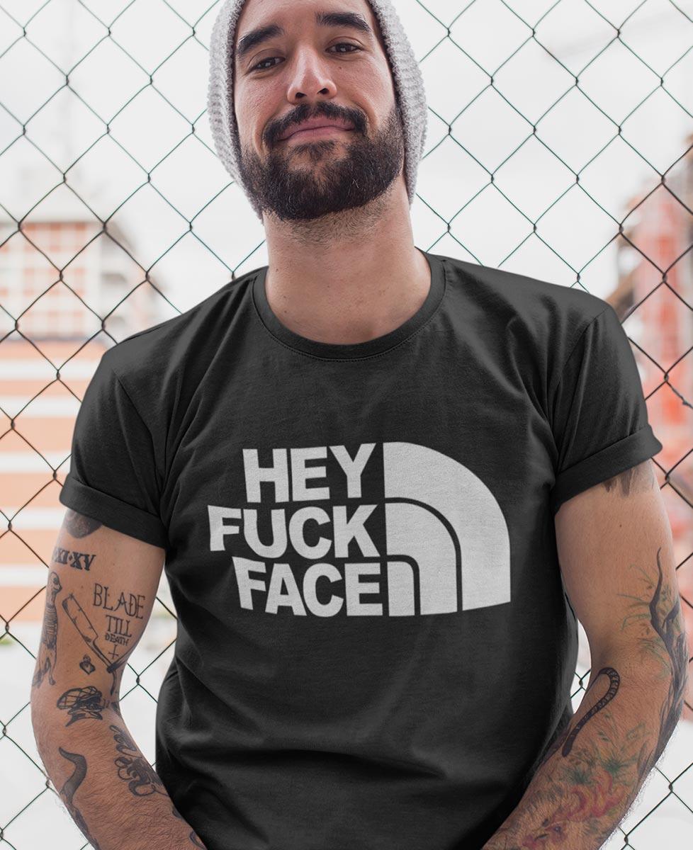 Hey fuck face t shirts