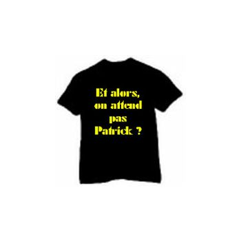 T-Shirt Et alors, on attend pas Patrick? - Customizable name
