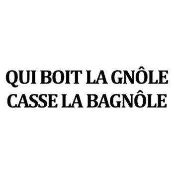 Tee-shirt Qui Boit La Gnôle, Casse La Bagnôle