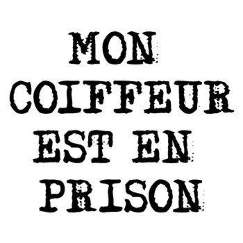 T-Shirt Mon Coiffeur est en prison
