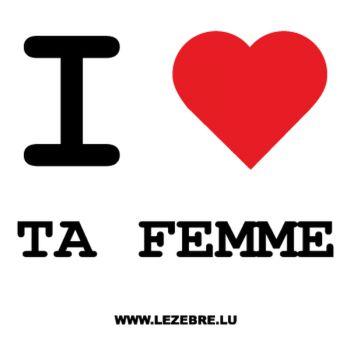 T-Shirt I love Ta Femme