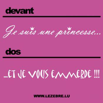 Tee shirt Je suis une princesse...et je vous emmerde!!!
