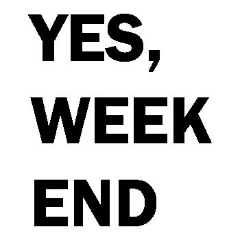 YES WEEK END T-Shirt