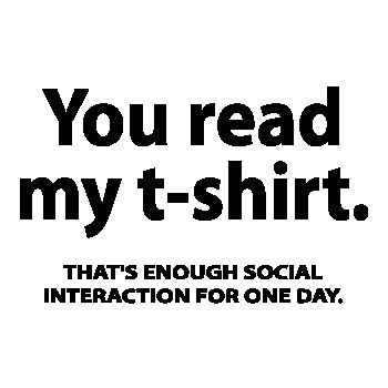 Tee shirt You Read My T-shirt - Enough Social Interaction
