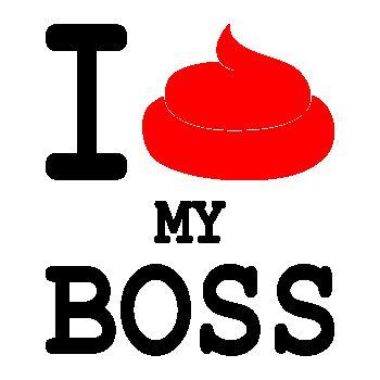 I sh*t my boss T-shirt I Love