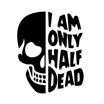"Skull ""I AM ONLY HALF DEAD"" Decal"